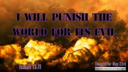 "Daily Readings & Thought for May 23rd. ""I WILL PUNISH THE WORLD FOR ITS EVIL"""