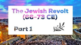 The Jewish Revolt (66 73ce) Part 1