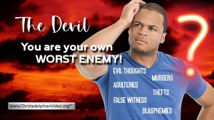 The Devil! you are your own worst enemy