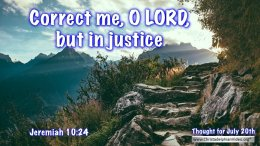"Daily Readings & Thought for July 20th. ""CORRECT ME, O LORD, BUT …"""