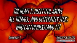 "Daily Readings & Thought for July 27th. ""DECEITFUL ABOVE ALL THINGS"""