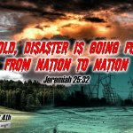 """Daily Readings & Thought for August 4th. """"DISASTER IS GOING FORTH FROM NATION TO NATION"""""""