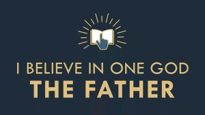 The gospel Online #12: 'I Believe in one God, the Father'