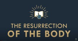 The gospel Online: #22 'The Resurrection of the Body'