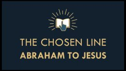 The Gospel Online: Webinar Class:9  'The Chosen Line Abraham to Jesus'