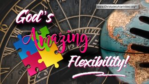 God's Amazing Flexibility!