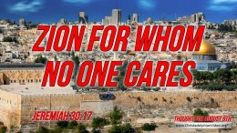 """Daily Readings & Thought for August  9th. """"ZION FOR WHOM NO ONE CARES"""""""