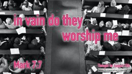 """Daily Readings & Thought for August 12th. """"IN VAIN DO THEY WORSHIP"""""""