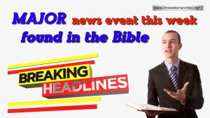 **Major News event in this weeks news contained in the Bible!