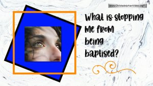 What is stopping me from being baptised?
