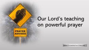 Our Lord's Teaching on Powerful Prayer.