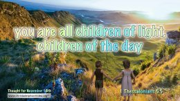 """Daily Readings & Thought for November 18th. """"CHILDREN OF THE DAY"""""""