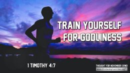 """Daily Readings & Thought for November 22nd. """"TRAIN YOURSELF FOR GODLINESS"""""""