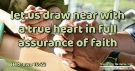 "Daily Readings & Thought for December  3rd. ""LET US DRAW NEAR WITH A TRUE HEART"""