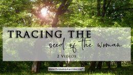 Tracing the Seed of the Woman - 2 Videos
