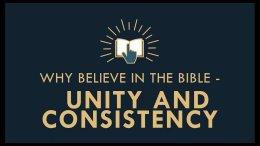 The Gospel Online: #9 Why Believe in the Bible Unity and Consistency