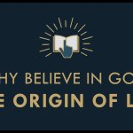 The Gospel Online: #3 Why Believe in God – The Origin of Live