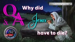 Why Did Jesus Have To Die? A Christadelphian Video Event