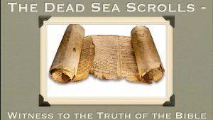 The Dead Sea scrolls: Evidence of Bible authenticity