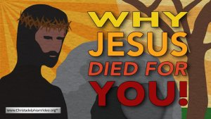Why Jesus Died for You!