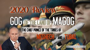 2020 Review: Gog, of the land of Magog, the chief prince of the tribes of Meshech and Tubal.