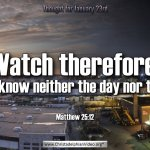 "Daily Readings & Thought for January 23rd. ""YOU KNOW NEITHER THE DAY, NOR THE HOUR"""