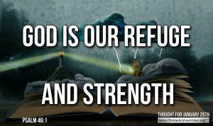 """Daily Readings & Thought for January 26th. """"GOD IS OUR REFUGE AND STRENGTH"""""""