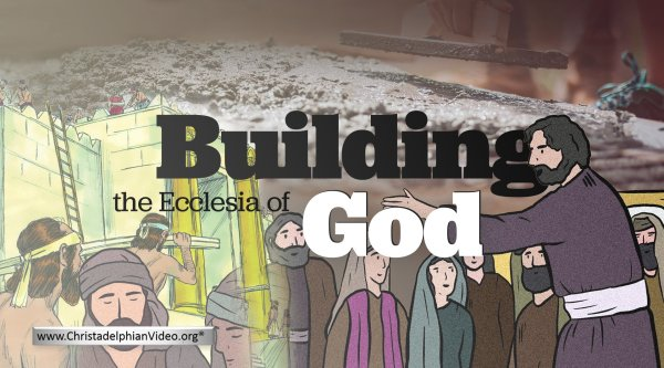 The Pillar & Ground of the Truth-Building the Ecclesia of God
