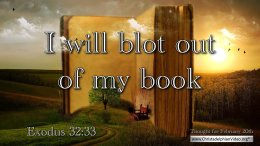 "Daily Readings & Thought for February 20th. ""… I WILL BLOT OUT OF MY BOOK"""