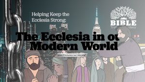 Helping Keep the Ecclesia Strong: The Ecclesia in our Modern World