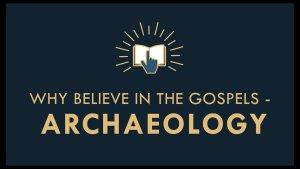 The Gospel Online: #7 'Why Believe in the Gospels? - Archaeology