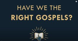 Is The New Testament Reliable #4 Have we got the right Gospels?