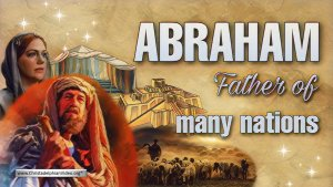 Abraham: Father of Many Nations