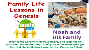Family Life Lessons in Genesis: Noah and his Family