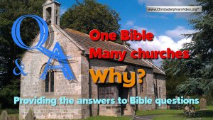 One Bible - many Churches....why? Bible Q&A