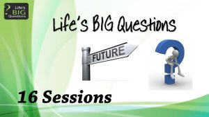 Life's BIG Questions: 16 session Seminar Series - 16 Videos