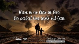 """Daily Readings & Thought for June 17th. """"THERE IS NO FEAR IN LOVE"""""""