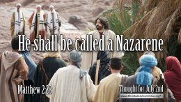 """Daily Readings & Thought for July 2nd. """"CALLED A NAZARENE"""""""