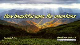 """Daily Readings & Thought for June 27th. """"HOW BEAUTIFUL"""""""