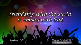 """Daily Readings & Thought for June 9th. """"FRIENDSHIP WITH THE WORLD …"""""""