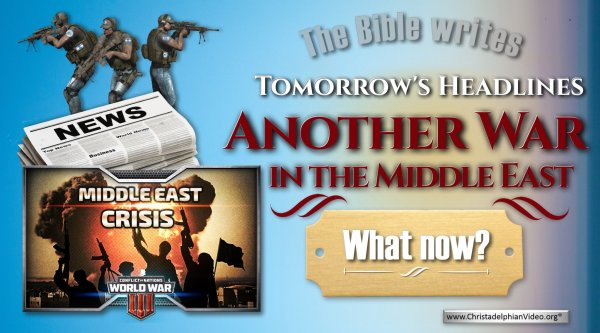 The Bible writes tomorrow's headlines: Another war in the Middle east - What now?