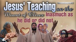Jesus Teaching on the mount of Olives 'In as much as he did or did not'