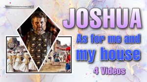 Joshua As for Me and My House series - 4 Videos
