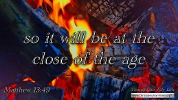 """Daily Readings & Thought for July 12th. """"SO IT WILL BE AT THE CLOSE OF THE AGE"""""""