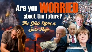 Are You Worried about the Future?  The Bible Offers a Sure Hope