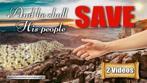 Signs of the Times: 'And He shall save his People' - 2 Videos