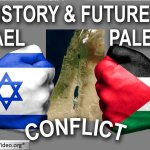 The history and future of the Israeli – Palestinian conflict