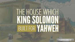 The house which King Solomon built for Yahweh.