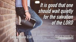 """Daily Readings & Thought for September 2nd. """"IT IS GOOD THAT ONE SHOULD WAIT QUIETLY"""""""