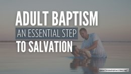 Adult Baptism an Essential Step to Salvation